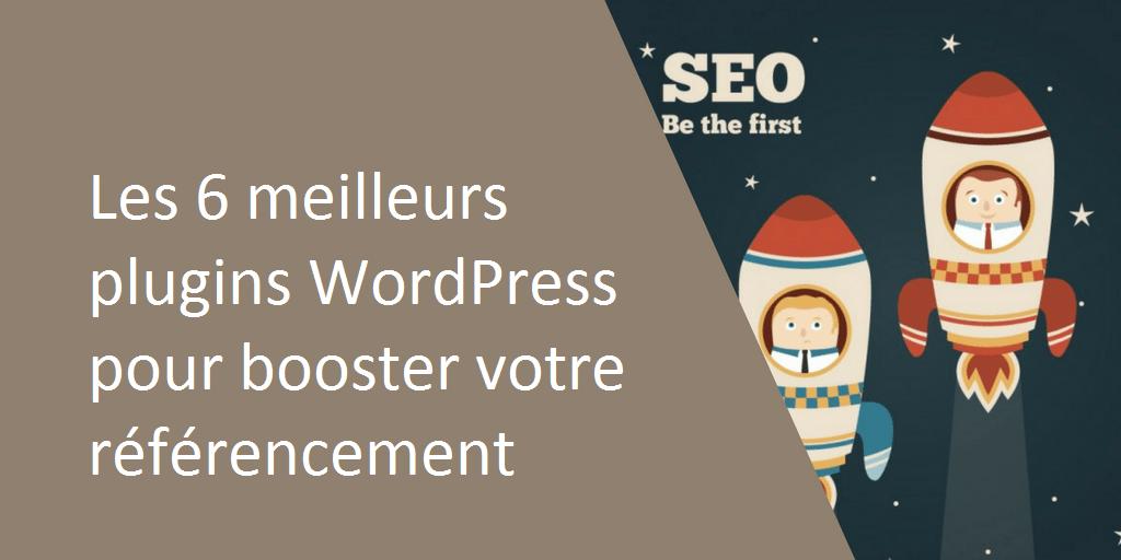 Les 6 meilleurs plugins WordPress pour booster votre référencement
